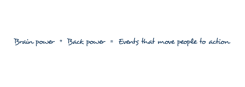 Brain power + back power = Events that move people to action